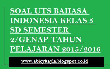 35 Soal UTS Bahasa Indonesia Kelas 5 SD Semester Genap Tahun Pelajaran 2015/2016