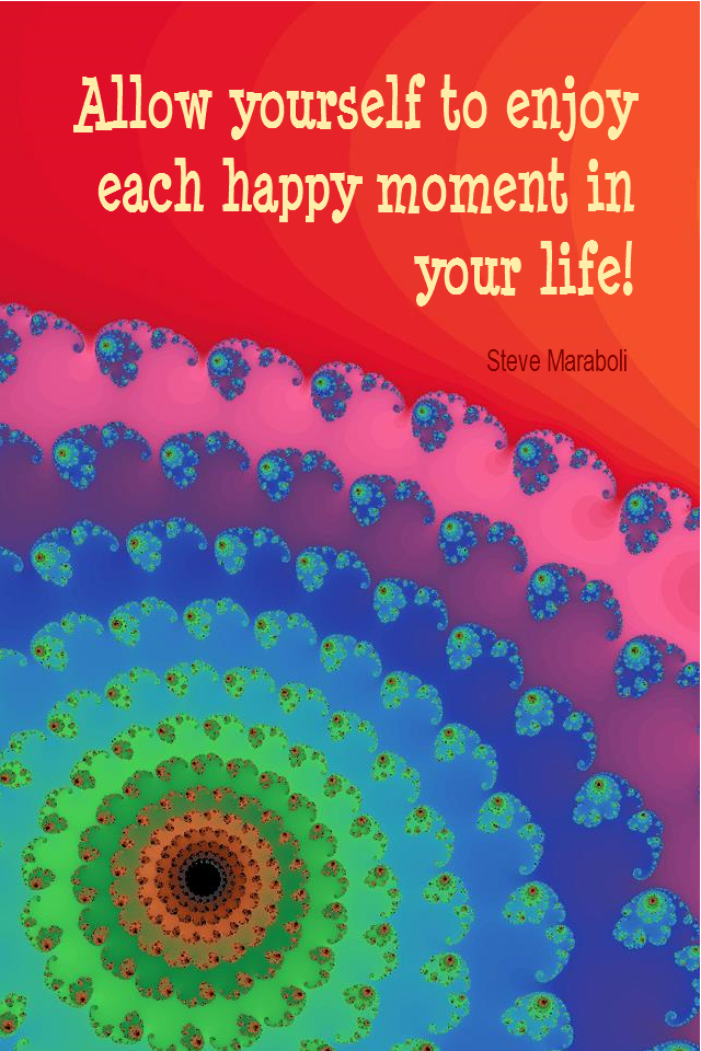 visual quote - image quotation for HAPPINESS - Allow yourself to enjoy each happy moment in your life! - Steve Maraboli
