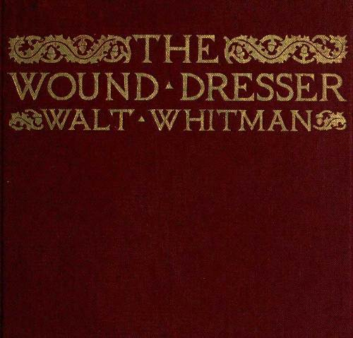 the wound dresser by john adams Baritone thomas hampson joins alan gilbert and the orchestra on the europe / winter 2010 tour for john adams's the wound-dresser, a powerful and poignant set.