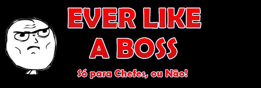 Ever Like a Boss