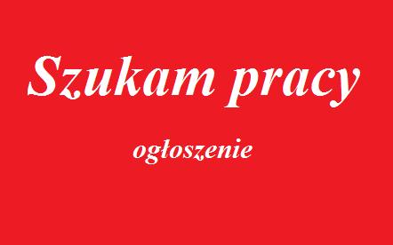 Szukam pracy w okolicy Gdów, Bochnia ewentualnie Kraków.