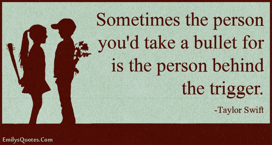 Sad Quotes About Love And Betrayal : Sometimes the person youd take a bullet for is the person behind the ...