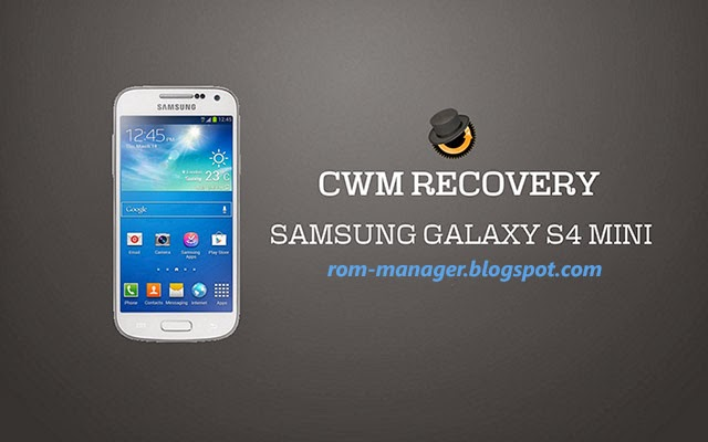 CWM Recovery for Samsung Galaxy S4 Mini GT-I9190 (Android 4.4 KitKat