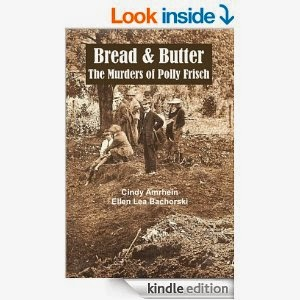 Bread and Butter the Murders of Polly Frisch by Cindy Amrhein and Ellen Lea Bachorski