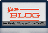 10+ Useful Ways to Drive Traffic to Your Blog