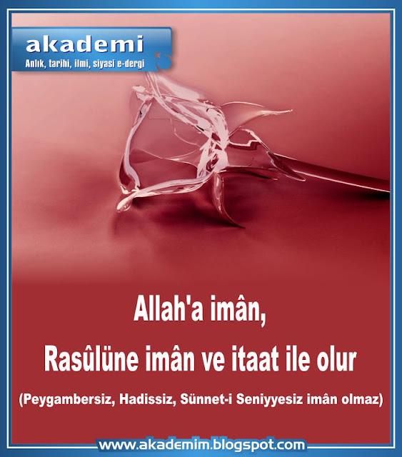 Allah'a imân, Rasûlüne imân ve itaat ile olur (Peygambersiz, Sünnet-i Seniyyesiz imân olmaz)