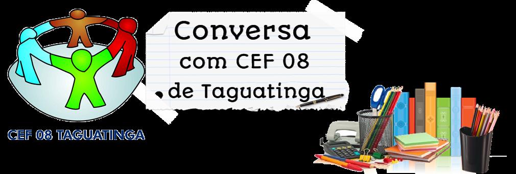 Conversa com CEF 08 de Taguatinga
