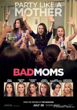 Những Bà Mẹ Buông Thả - Bad Moms