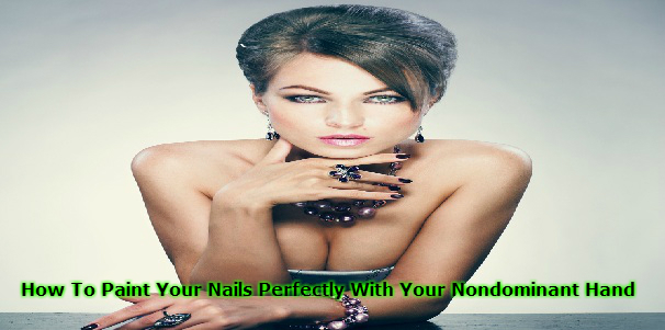 How To Paint Your Nails Perfectly With Your Nondominant Hand