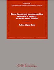 Cómo hacer una comunicación, ponencia o paper y no morir en el intento de Rubén López-Cano