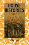 House Histories: A Guide to Tracing the Genealogy of Your Home, by Sally Light, Margaret Eberle