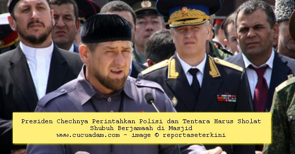Presiden Chechnya Perintahkan Polisi dan Tentara Harus Sholat Shubuh Berjamaah di Masjid