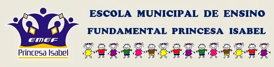 ESCOLA MUNICIPAL DE ENSINO FUNDAMENTAL PRINCESA ISABEL