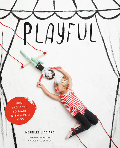 Playful, a kid's craft book by Merrilee Liddiard, is now out! Fun projects to make with and for your kids.