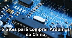 5 Sites para comprar Arduinos da China.