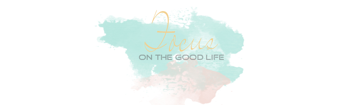 focus on the good life