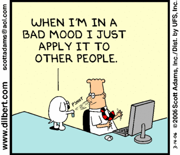 Dilbert strip -- When I'm in a bad mood I just apply it to other people