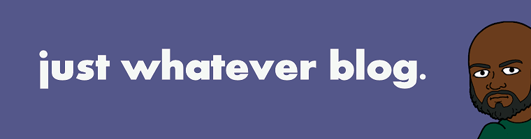 The Just Whatever Blog