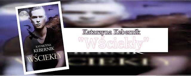 #63 - Katarzyna Kebernik || Wściekły