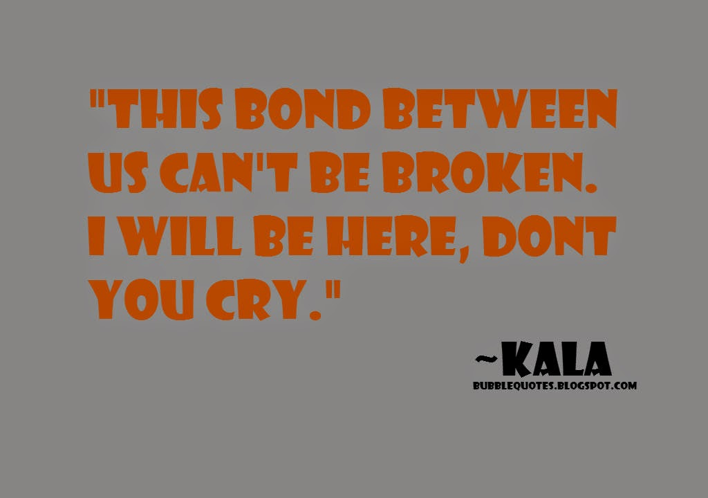 This bond between us can't be broken. I will be here, don't you cry image quote