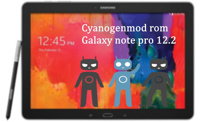 Install cyanogenmod 12.1 rom on galaxy note pro 12.2 SM-P900