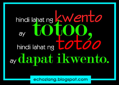 Hindi lahat ng kwento ay totoo, hindi lahat ng totoo ay dapat ikwento.