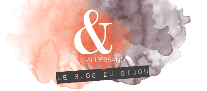 Ampersand Bijoux, le blog