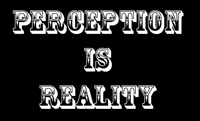 http://2.bp.blogspot.com/-grpfwNrz4dc/T_doHNKdxHI/AAAAAAAAFH8/QbIK0HTkiQU/s1600/Perception+is+Reality....jpg