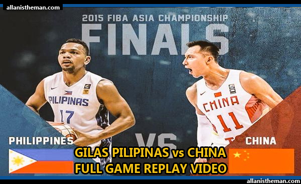 FIBA Asia 2015 FINALS: Gilas Philippines vs China FULL GAME REPLAY VIDEO