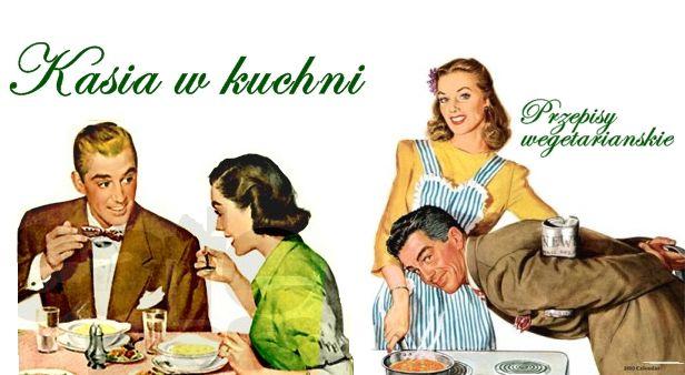 Kasia w kuchni - przepisy wegetariańskie