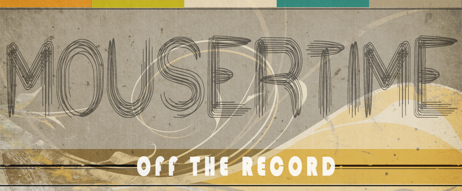 Mousertime: Off the Record...
