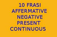 10 FRASI AFFERMATIVE E NEGATIVE IN INGLESE CON IL PRESENT CONTINUOUS