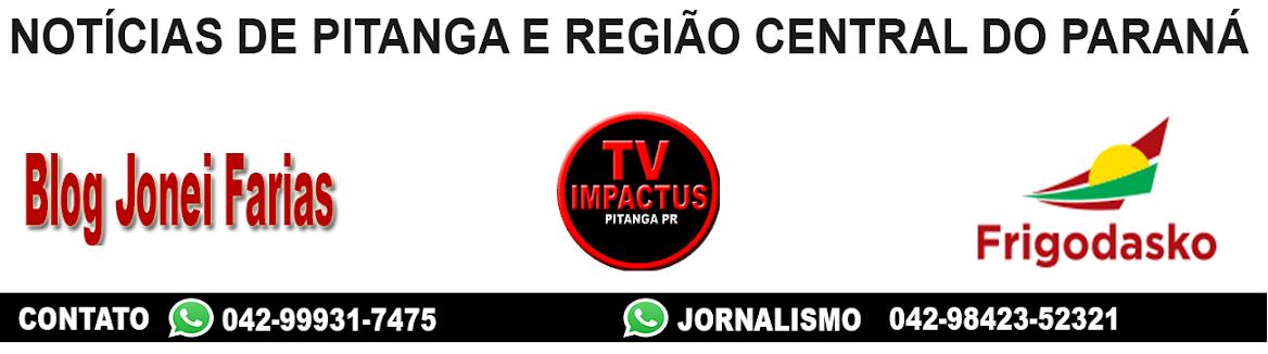 Blog Jonei Farias - Notícias de Pitanga Pr -Jornalismo com Credibilidade ! Portal Impactus