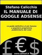 Il manuale di Google AdSense. La guida definitiva al più famoso e popolare programma pubblicitario del web - eBook