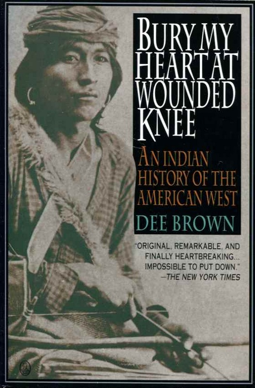 Dee Brown Bury My Heart at Wounded Knee