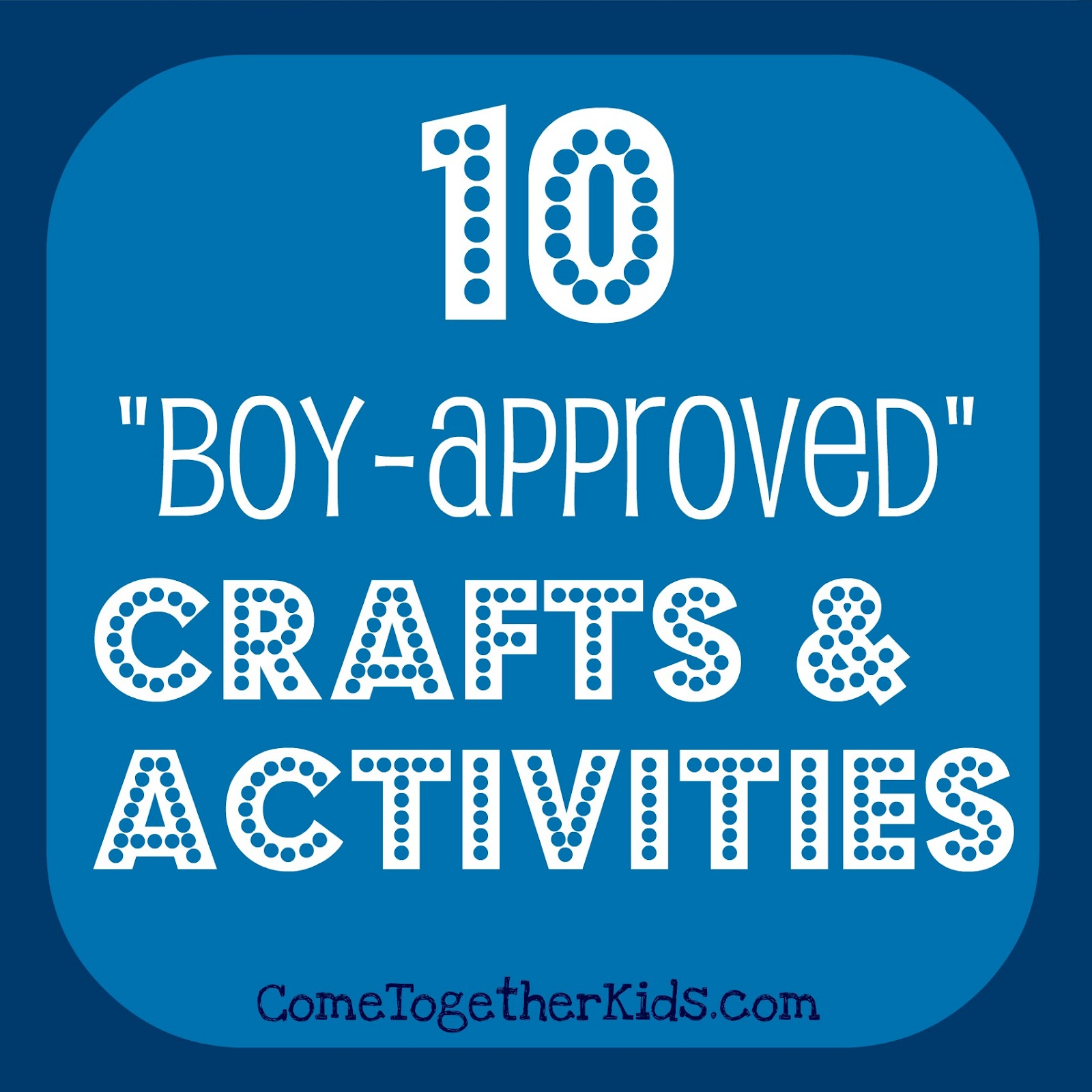 Come together kids 10 crafts and activities for boys for Boys arts and crafts