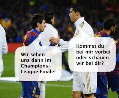 Messi: Wir sehen uns dann im Champions-League Finale! Ronaldo: Kommst du bei mir vorbei oder schauen wir bei dir?