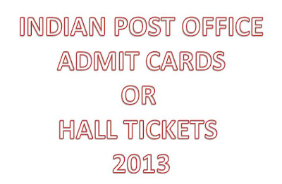 INDIAN POST OFFICE ADMIT CARDS / HALL TICKETS DOWNLOAD 2013