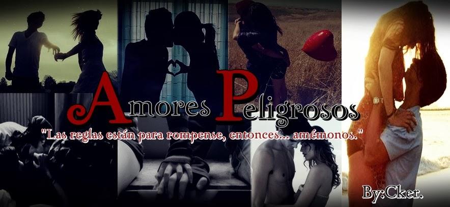 AmoresPeligrosos♥By:Cker