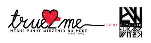 True2Me.pl - Męski blog o modzie, muzyce i lifestyle
