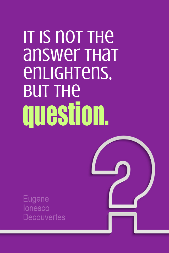 visual quote - image quotation for LEARNING - It is not the answer that enlightens, but the question. - Eugene Ionesco Decouvertes