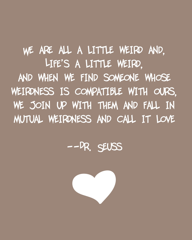 Dr Seuss Quotes About Friendship Dr Seuss Quote Love Weird