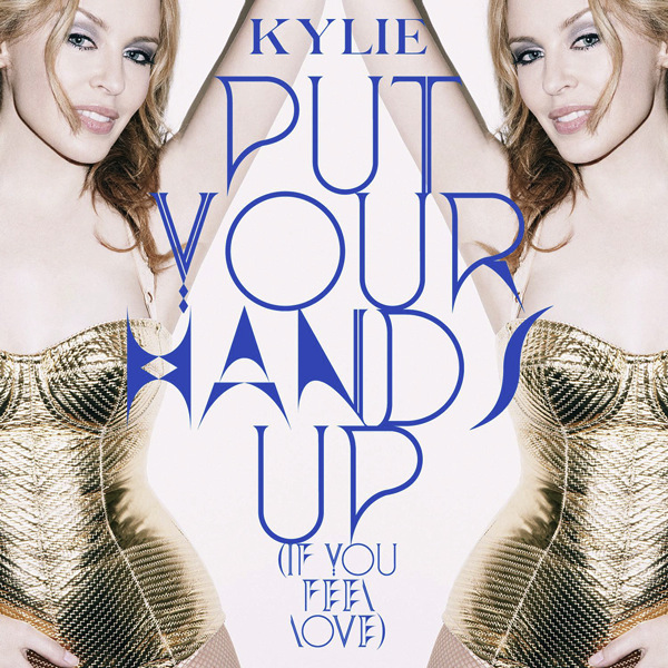 Kylie Minogue - Put Your Hands Up (If You Feel Love)