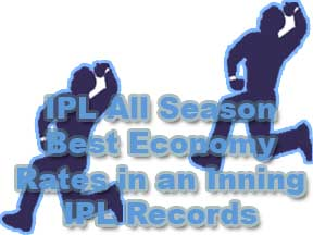 IPL All Season Best Economy Rates in an Inning Records and Economy rates in squad profile