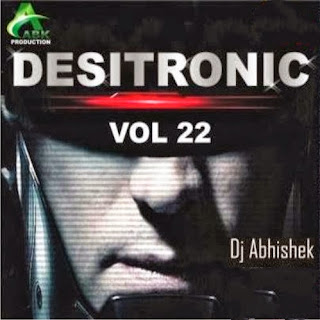 DESITRONIC VOL - 22 DJ ABHISHEK (ABK PRODUCTION)