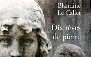Blandine Le Callet - Dix rêves de pierre