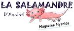 Magazine Hybride La Salamandre D'Axolotl