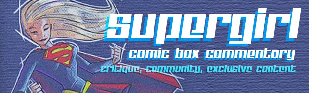 Supergirl: Comic Box Commentary