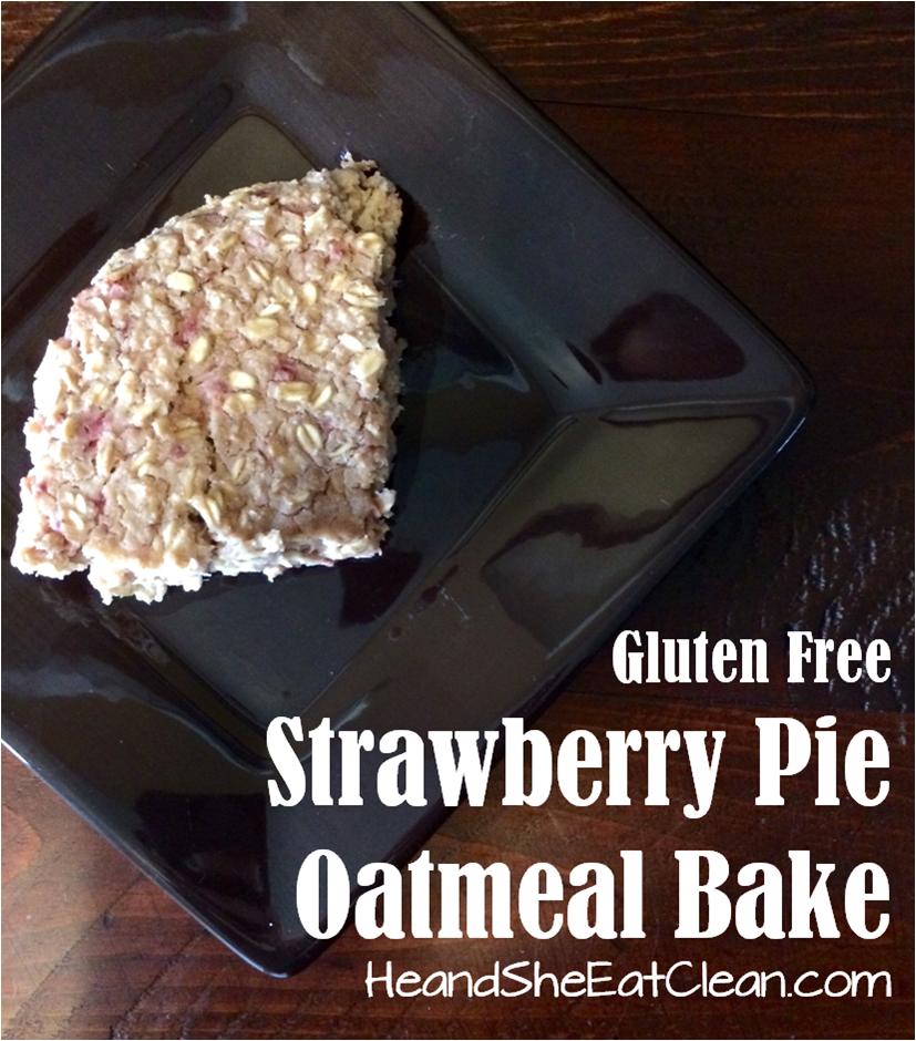 Clean Eat Recipe :: Gluten Free Strawberry Pie Oatmeal Bake ~ He and ...