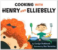 Cooking With Henry and Elliebelly by Carolyn Parkhurst and Dan Yaccarino